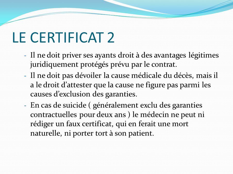 LE CERTIFICAT 3 Lorsque la cause du décès correspond aux garanties contractuelles, le médecin peut délivrer le certificat.