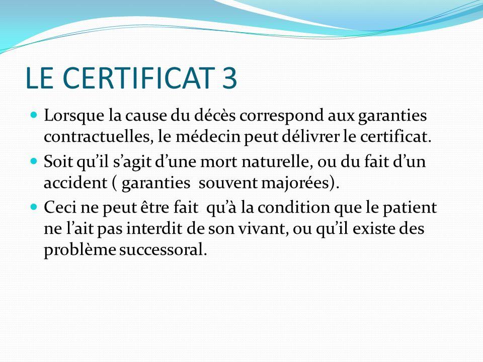 LE CERTIFICAT 3 Lorsque la cause du décès correspond aux garanties contractuelles, le médecin peut délivrer le certificat. Soit quil sagit dune mort n
