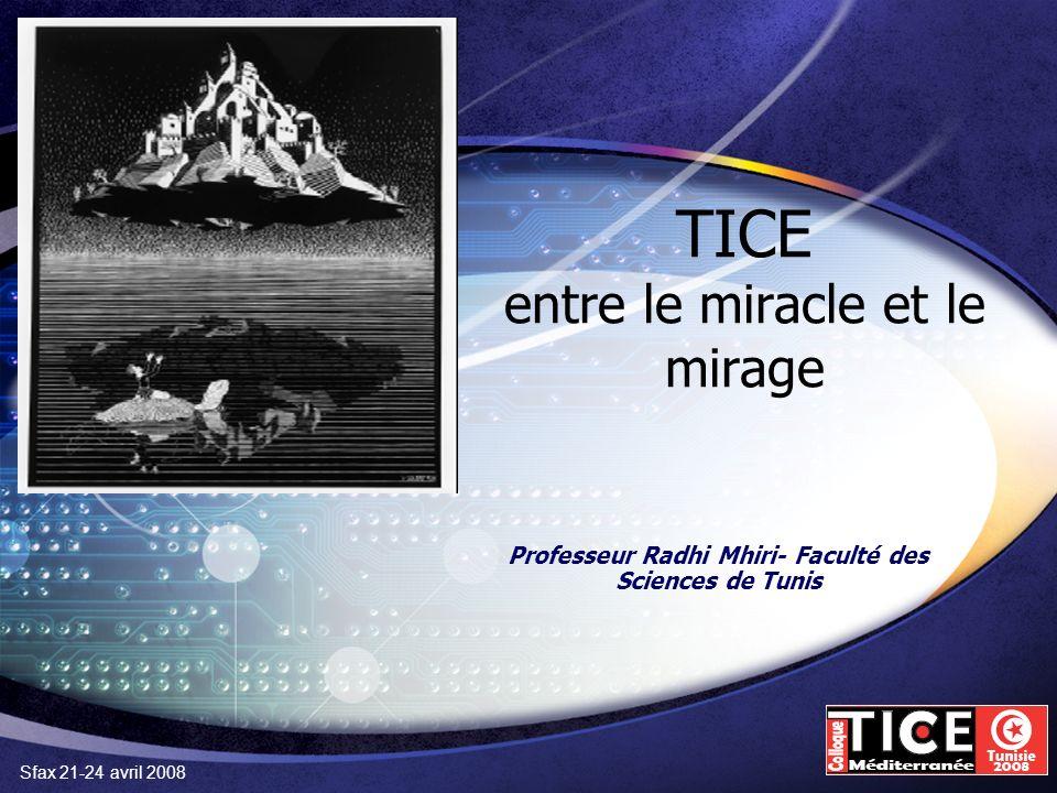Sfax 21-24 avril 2008 TICE entre le miracle et le mirage Professeur Radhi Mhiri- Faculté des Sciences de Tunis