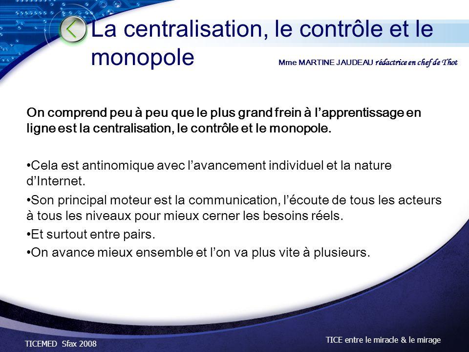 TICEMED Sfax 2008 TICE entre le miracle & le mirage On comprend peu à peu que le plus grand frein à lapprentissage en ligne est la centralisation, le