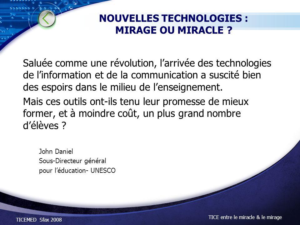 TICEMED Sfax 2008 TICE entre le miracle & le mirage NOUVELLES TECHNOLOGIES : MIRAGE OU MIRACLE ? Saluée comme une révolution, larrivée des technologie