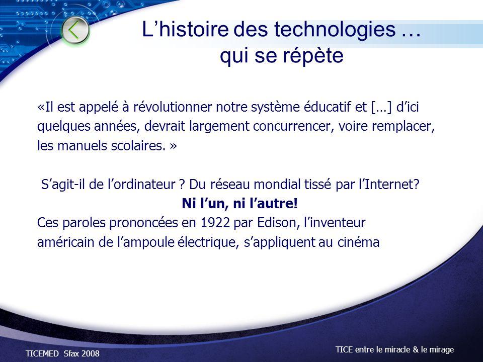 TICEMED Sfax 2008 TICE entre le miracle & le mirage Lhistoire des technologies … qui se répète «Il est appelé à révolutionner notre système éducatif e