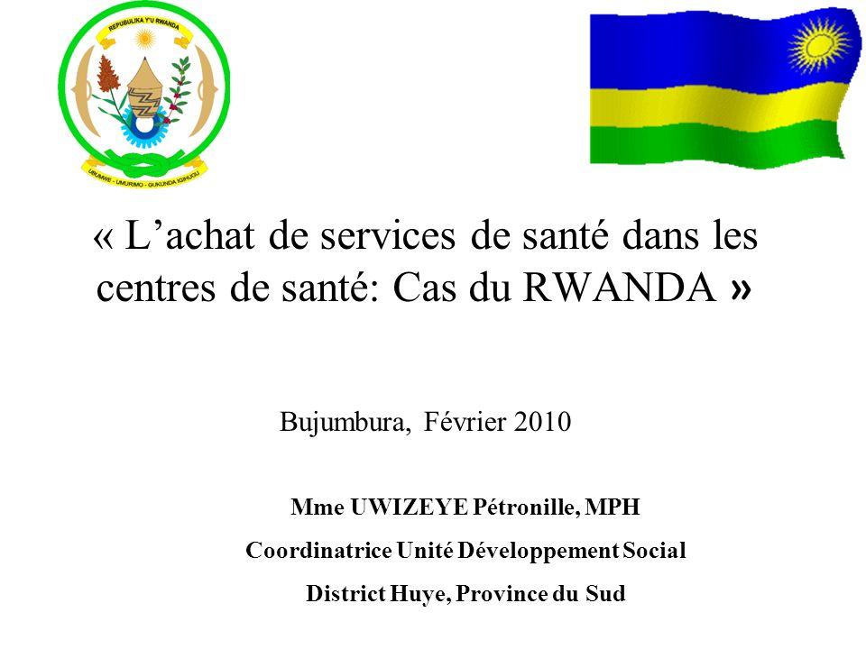 « Lachat de services de santé dans les centres de santé: Cas du RWANDA » Bujumbura, Février 2010 Mme UWIZEYE Pétronille, MPH Coordinatrice Unité Dével
