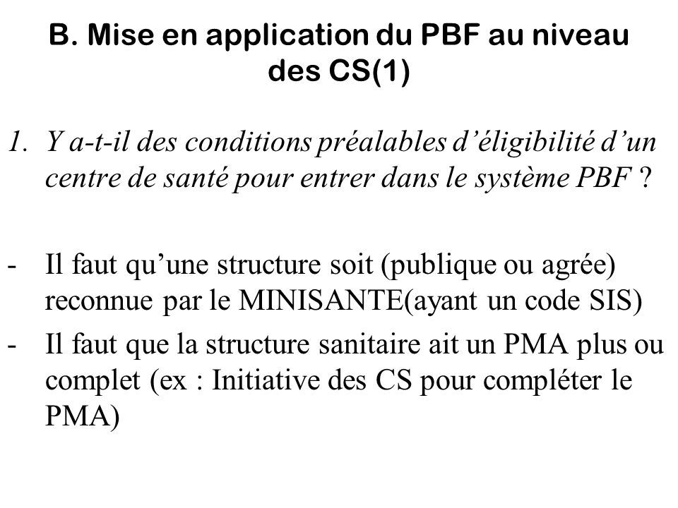 B. Mise en application du PBF au niveau des CS(1) 1.Y a-t-il des conditions préalables déligibilité dun centre de santé pour entrer dans le système PB