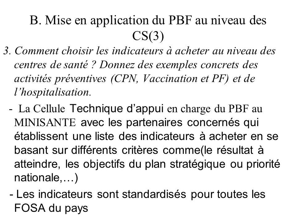 B. Mise en application du PBF au niveau des CS(3) 3. Comment choisir les indicateurs à acheter au niveau des centres de santé ? Donnez des exemples co