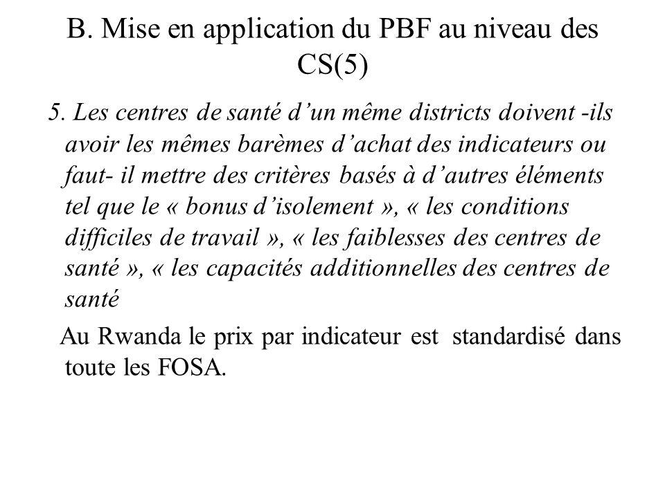 B. Mise en application du PBF au niveau des CS(5) 5. Les centres de santé dun même districts doivent -ils avoir les mêmes barèmes dachat des indicateu