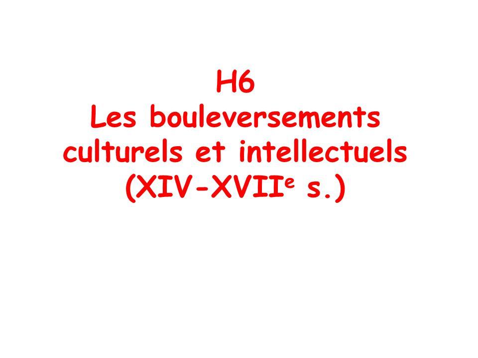 H6 Les bouleversements culturels et intellectuels (XIV-XVII e s.)