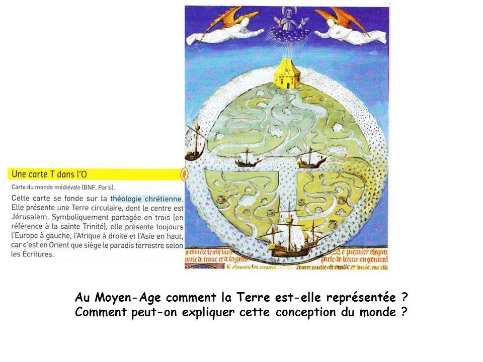 Au Moyen-Age comment la Terre est-elle représentée ? Comment peut-on expliquer cette conception du monde ?