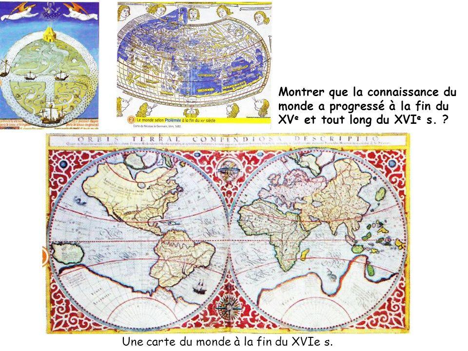 Une carte du monde à la fin du XVIe s. Montrer que la connaissance du monde a progressé à la fin du XV e et tout long du XVI e s. ?