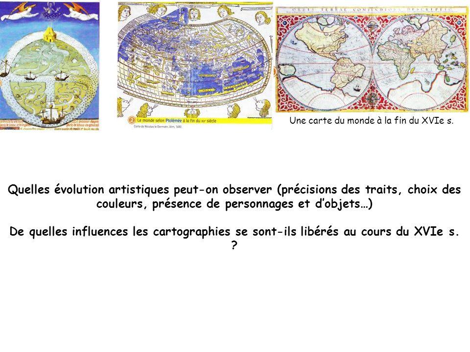 Une carte du monde à la fin du XVIe s. Quelles évolution artistiques peut-on observer (précisions des traits, choix des couleurs, présence de personna
