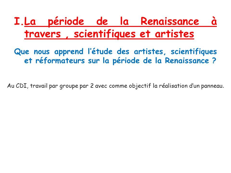 I.La période de la Renaissance à travers, scientifiques et artistes Que nous apprend létude des artistes, scientifiques et réformateurs sur la période