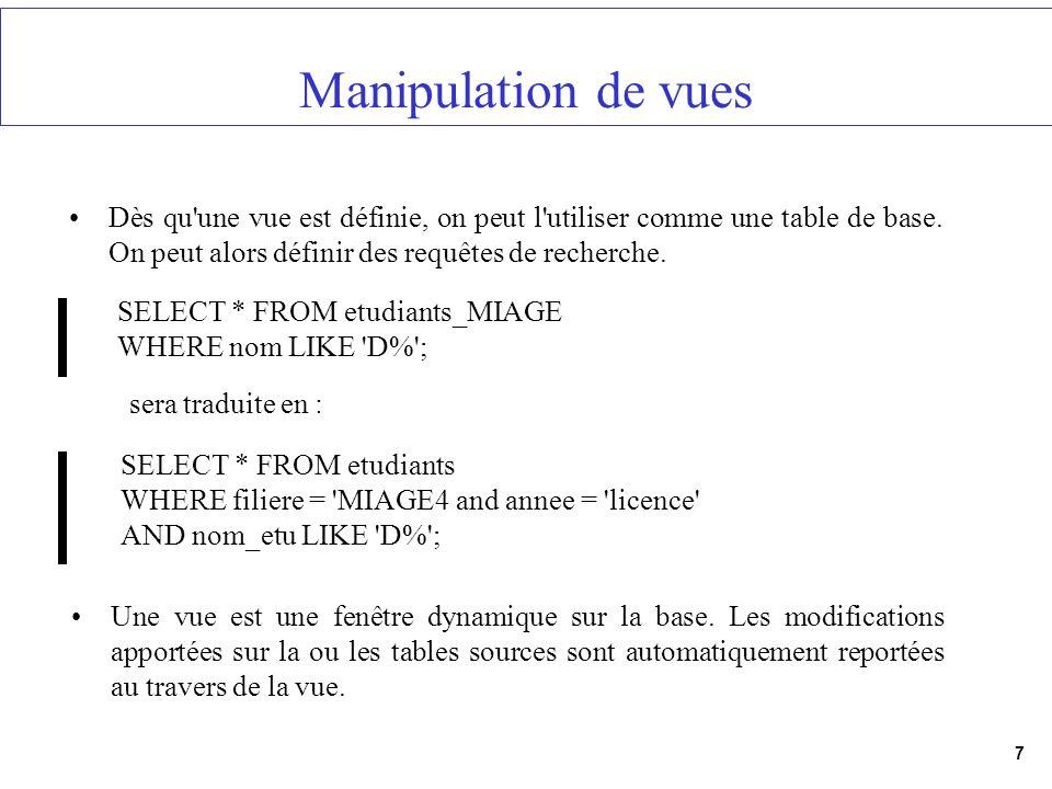 7 Manipulation de vues Dès qu'une vue est définie, on peut l'utiliser comme une table de base. On peut alors définir des requêtes de recherche. SELECT