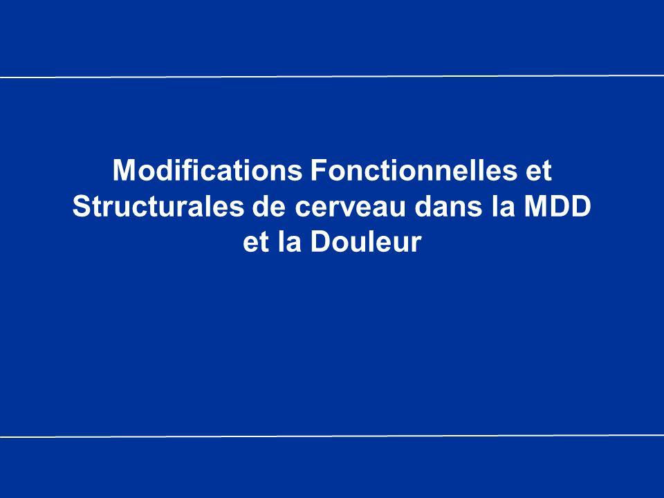 Modifications Fonctionnelles et Structurales de cerveau dans la MDD et la Douleur