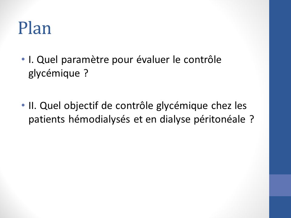 Plan I. Quel paramètre pour évaluer le contrôle glycémique ? II. Quel objectif de contrôle glycémique chez les patients hémodialysés et en dialyse pér