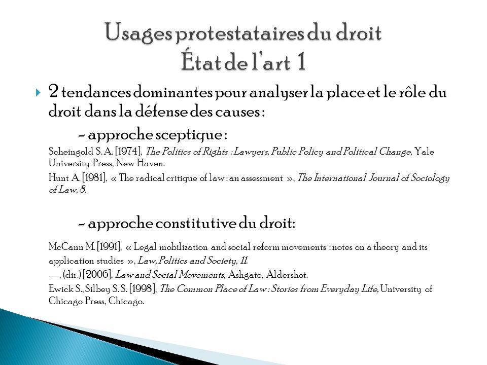2 tendances dominantes pour analyser la place et le rôle du droit dans la défense des causes : - approche sceptique : Scheingold S.