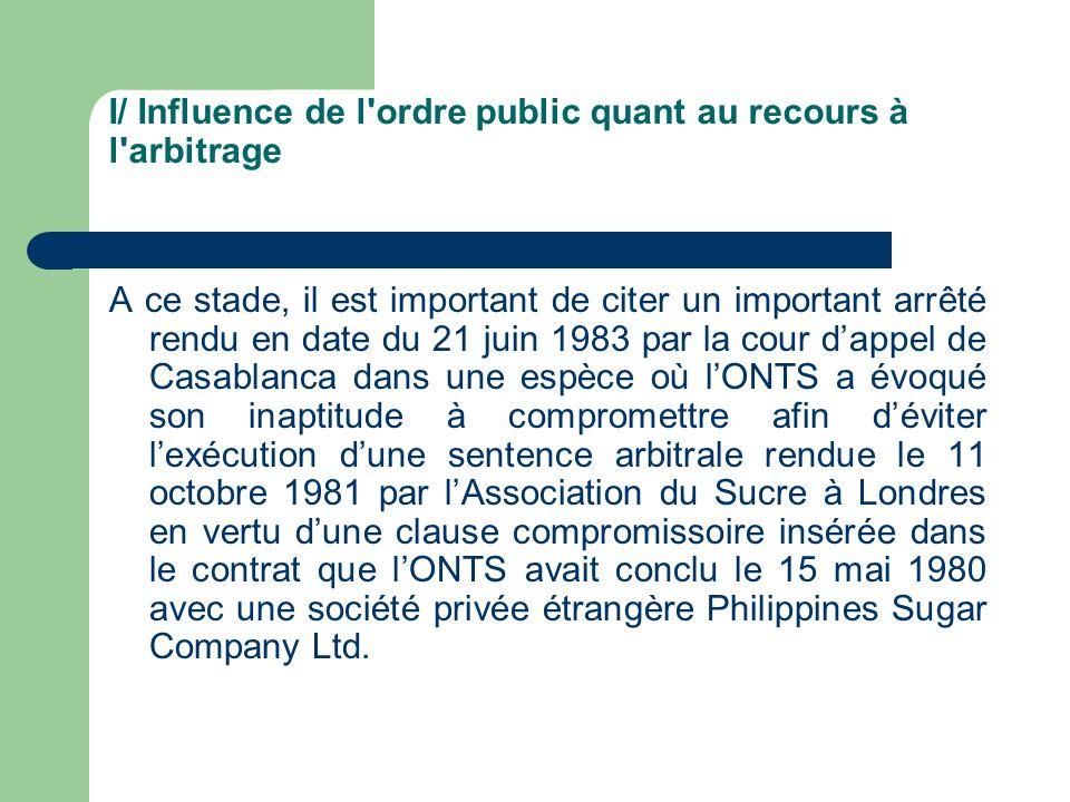 I/ Influence de l'ordre public quant au recours à l'arbitrage A ce stade, il est important de citer un important arrêté rendu en date du 21 juin 1983