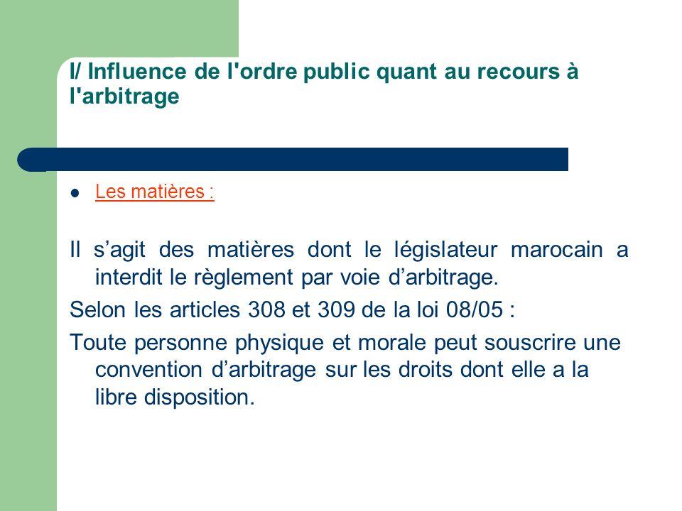 I/ Influence de l'ordre public quant au recours à l'arbitrage Les matières : Il sagit des matières dont le législateur marocain a interdit le règlemen