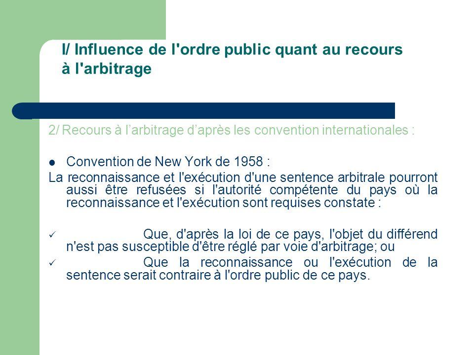 2/ Recours à larbitrage daprès les convention internationales : Convention de New York de 1958 : La reconnaissance et l'exécution d'une sentence arbit