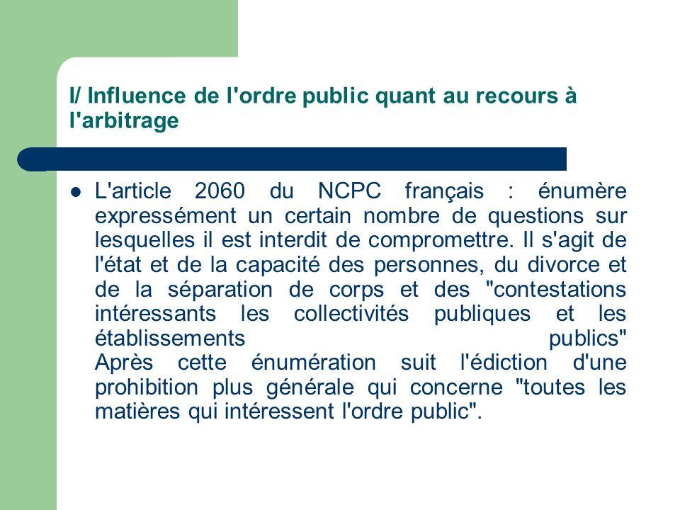 L'article 2060 du NCPC français : énumère expressément un certain nombre de questions sur lesquelles il est interdit de compromettre. Il s'agit de l'é