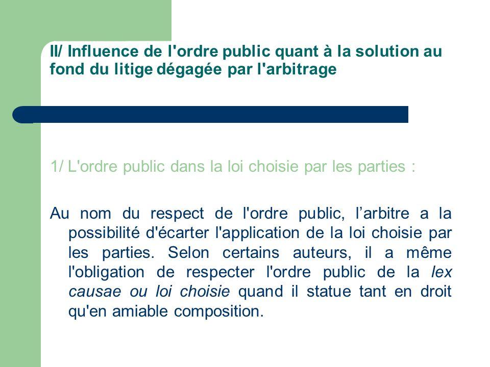 II/ Influence de l'ordre public quant à la solution au fond du litige dégagée par l'arbitrage 1/ L'ordre public dans la loi choisie par les parties :