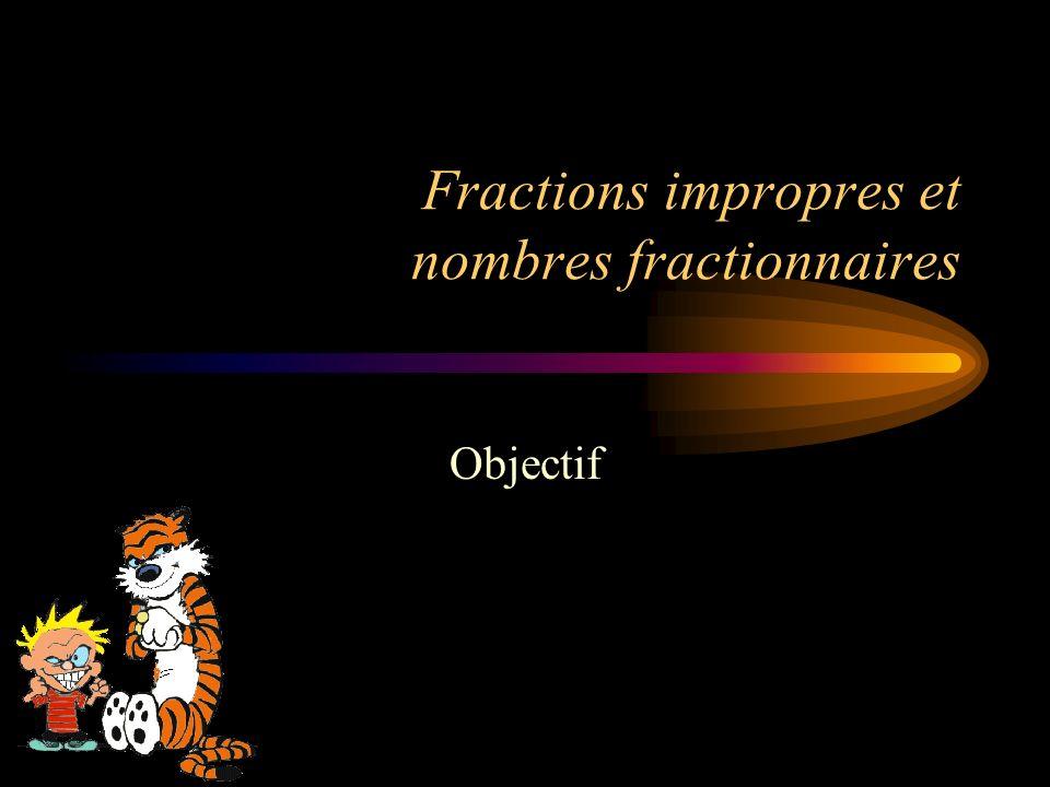 Fractions impropres et nombres fractionnaires Objectif