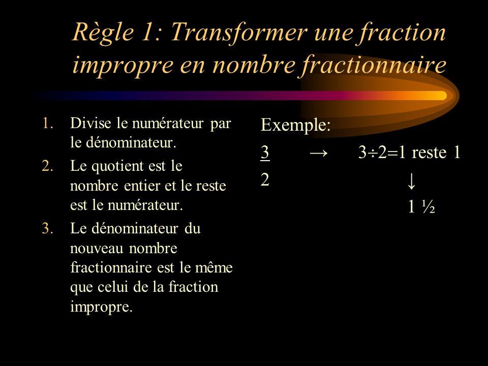Règle 1: Transformer une fraction impropre en nombre fractionnaire 1.Divise le numérateur par le dénominateur. 2.Le quotient est le nombre entier et l