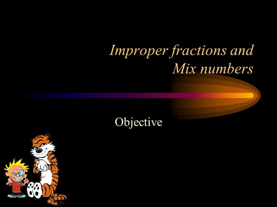 Individuellement: transforme Fraction impropre Nombre fractionre 62/8 35/6 72/7 54/5 13/2 Nombre fractionre Fraction impropre 8 2/3 7 9/12 5 3/4 12 7/10 9 1/2
