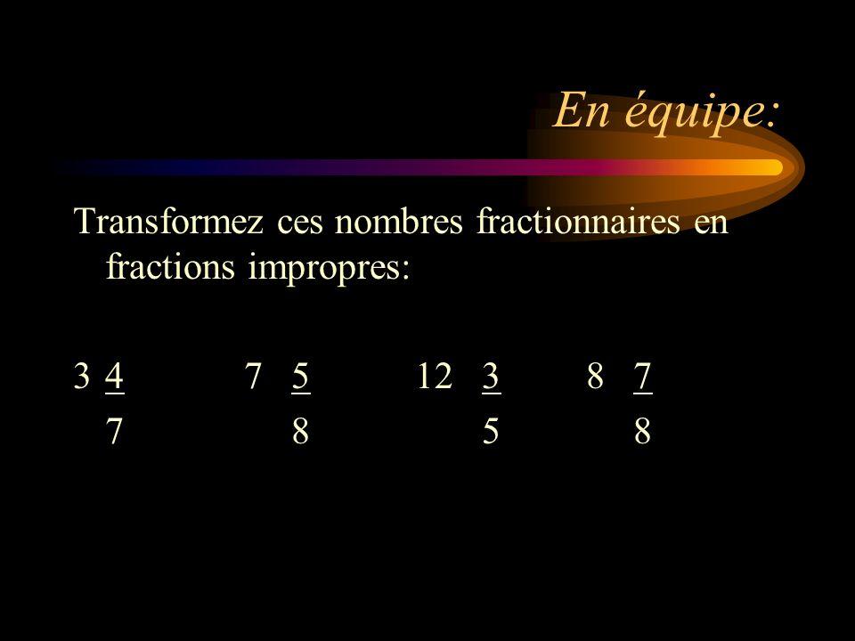 En équipe: Transformez ces nombres fractionnaires en fractions impropres: 347 512 38 7 7 8 5 8