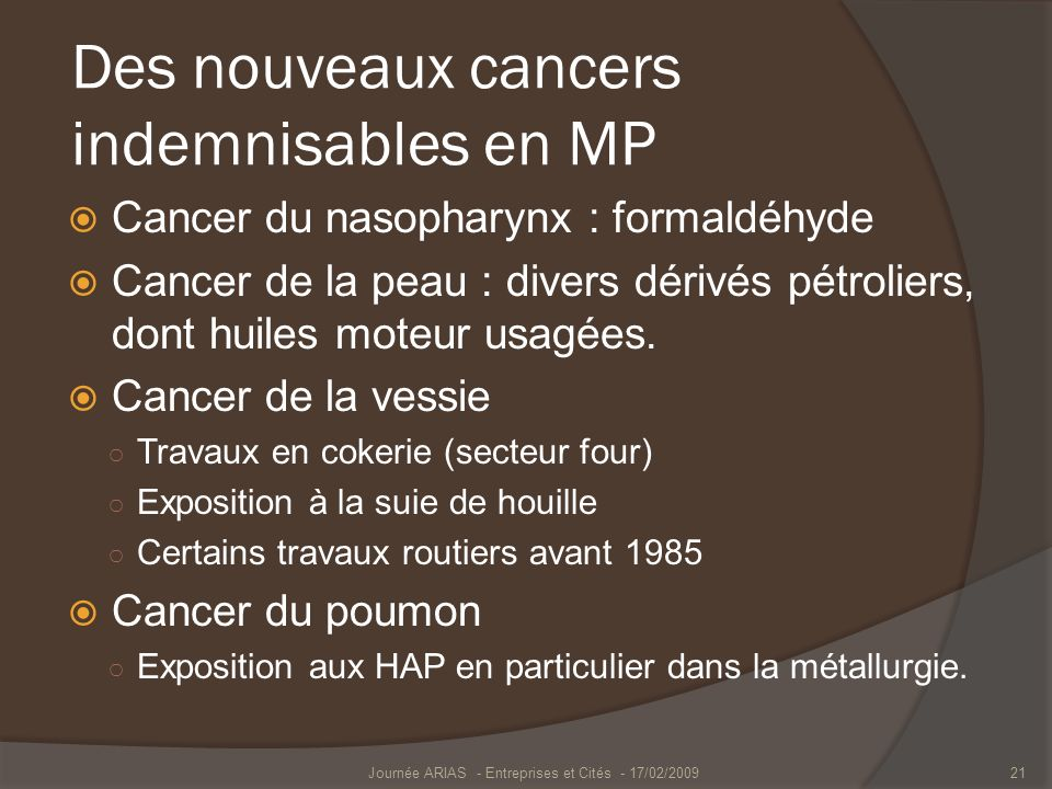 Des nouveaux cancers indemnisables en MP Cancer du nasopharynx : formaldéhyde Cancer de la peau : divers dérivés pétroliers, dont huiles moteur usagée