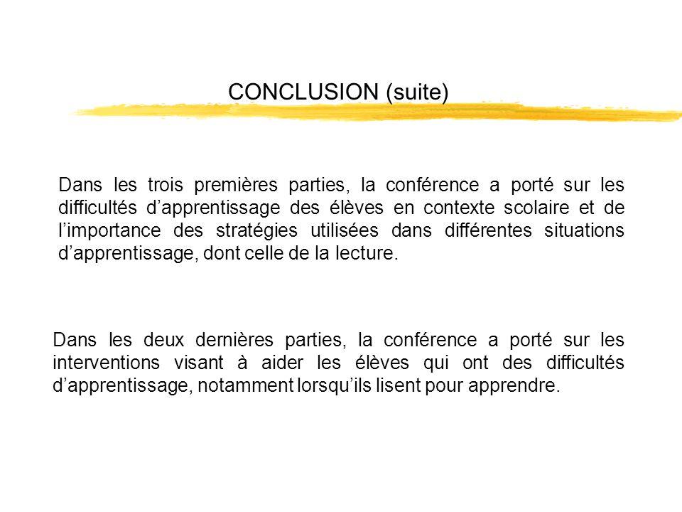 CONCLUSION (suite) Dans les trois premières parties, la conférence a porté sur les difficultés dapprentissage des élèves en contexte scolaire et de li