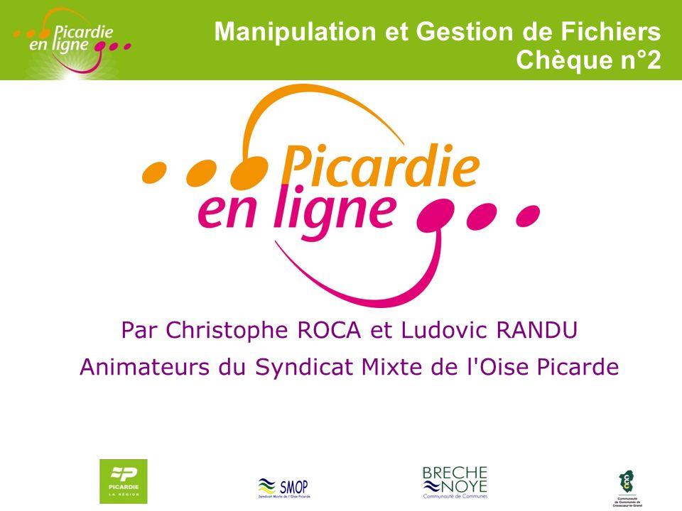 LOGO 27/11/2007 Par Christophe ROCA et Ludovic RANDU Animateurs du Syndicat Mixte de l'Oise Picarde Manipulation et Gestion de Fichiers Chèque n°2