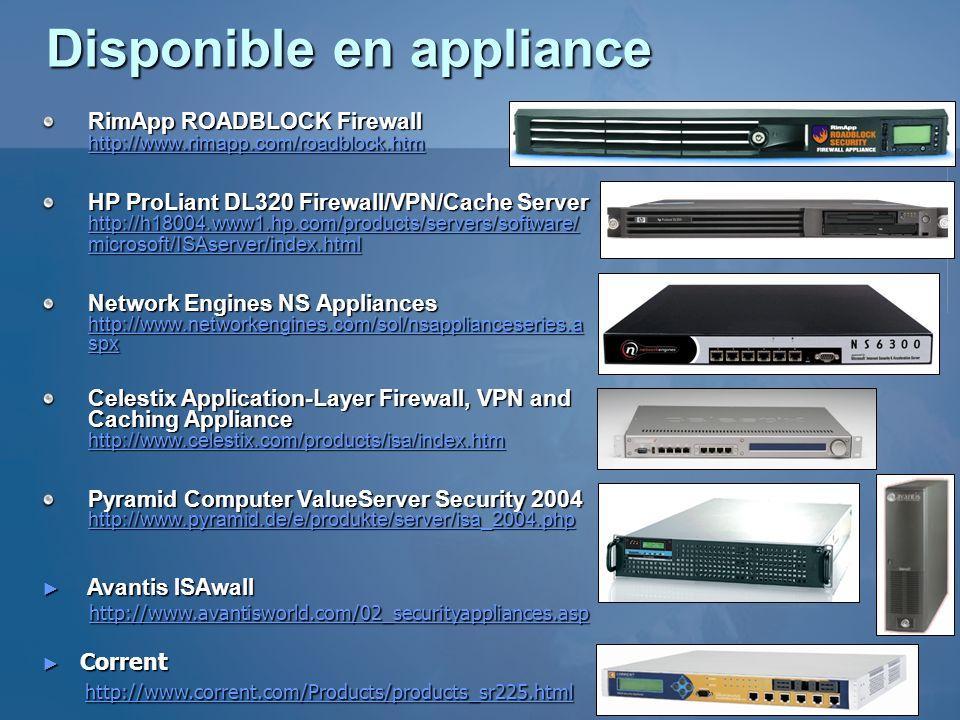 Disponible en appliance RimApp ROADBLOCK Firewall http://www.rimapp.com/roadblock.htm http://www.rimapp.com/roadblock.htm HP ProLiant DL320 Firewall/V