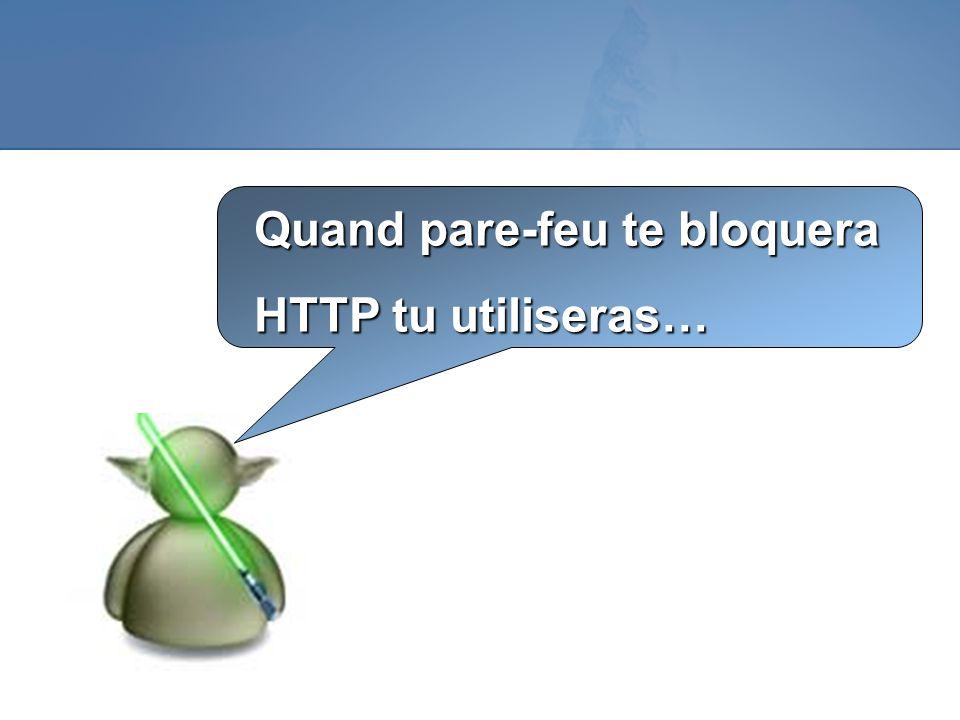 Quand pare-feu te bloquera HTTP tu utiliseras…