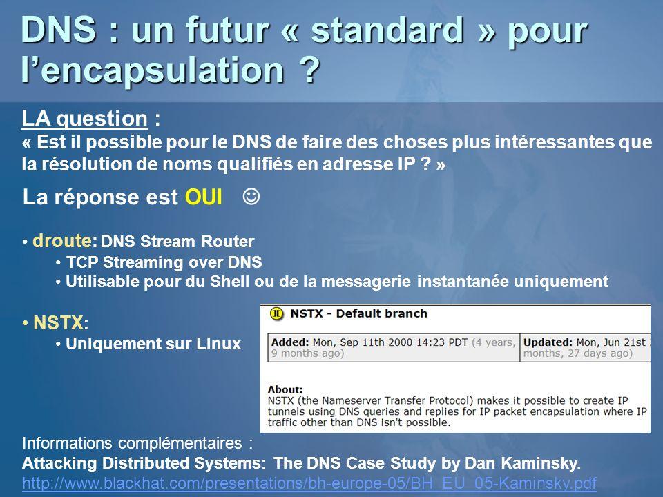 DNS : un futur « standard » pour lencapsulation ? LA question : « Est il possible pour le DNS de faire des choses plus intéressantes que la résolution