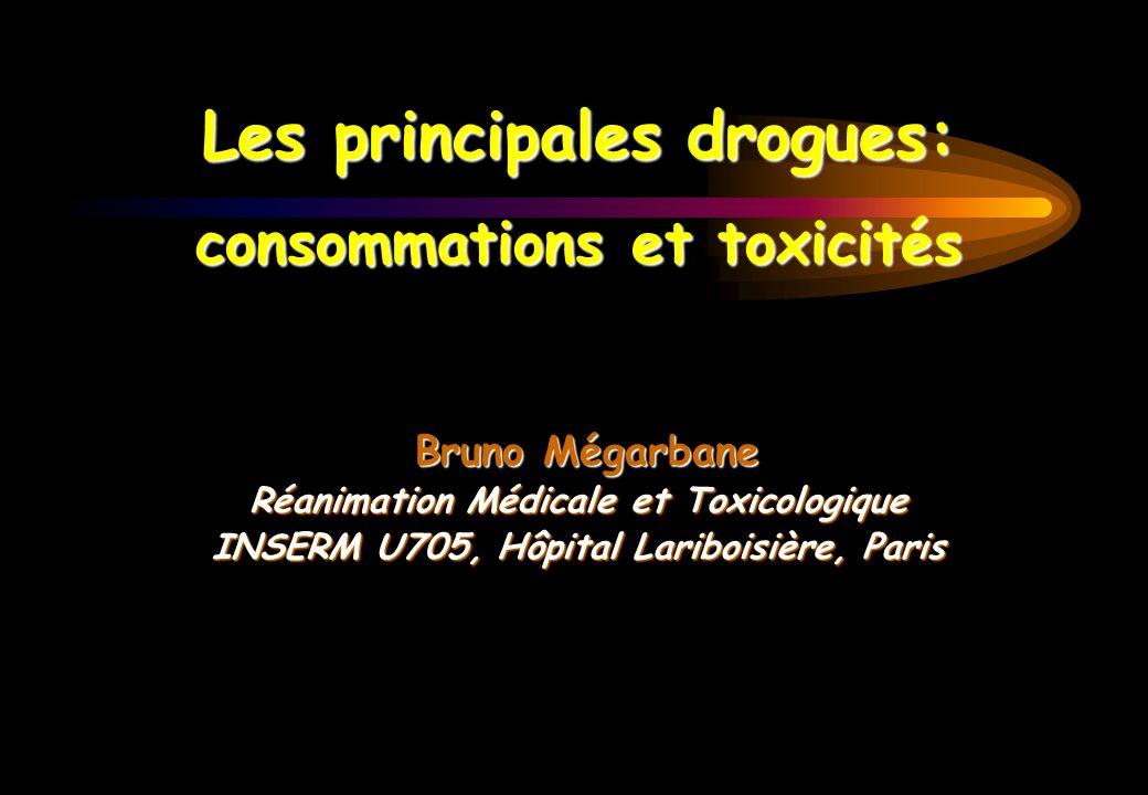 Les principales drogues: consommations et toxicités Bruno Mégarbane Bruno Mégarbane Réanimation Médicale et Toxicologique INSERM U705, Hôpital Lariboi