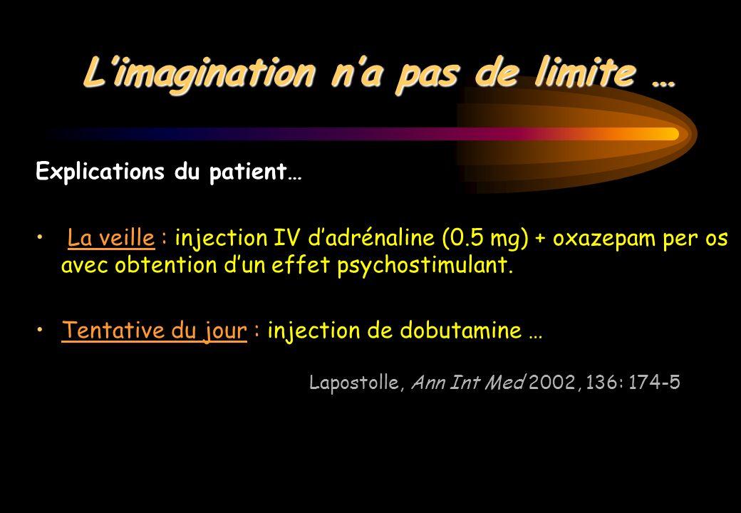 Limagination na pas de limite … Explications du patient… La veille : injection IV dadrénaline (0.5 mg) + oxazepam per os avec obtention dun effet psyc