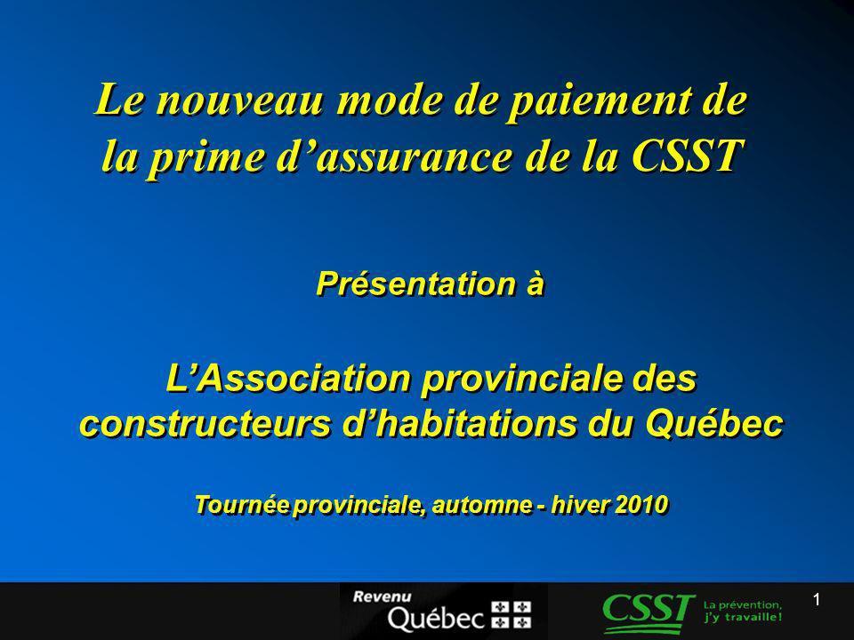 1 Présentation à LAssociation provinciale des constructeurs dhabitations du Québec Tournée provinciale, automne - hiver 2010 Le nouveau mode de paieme