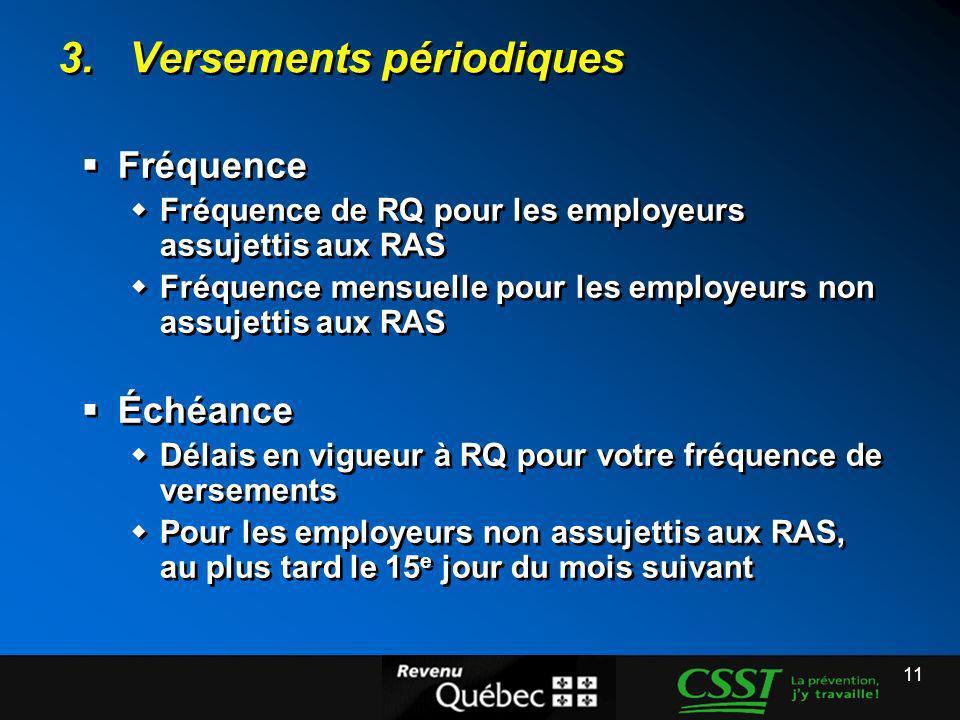 11 3. Versements périodiques Fréquence Fréquence de RQ pour les employeurs assujettis aux RAS Fréquence mensuelle pour les employeurs non assujettis a