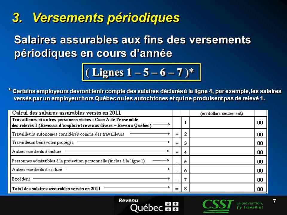 7 3.Versements périodiques ( Lignes 1 – 5 – 6 – 7 )* Salaires assurables aux fins des versements périodiques en cours dannée * Certains employeurs dev