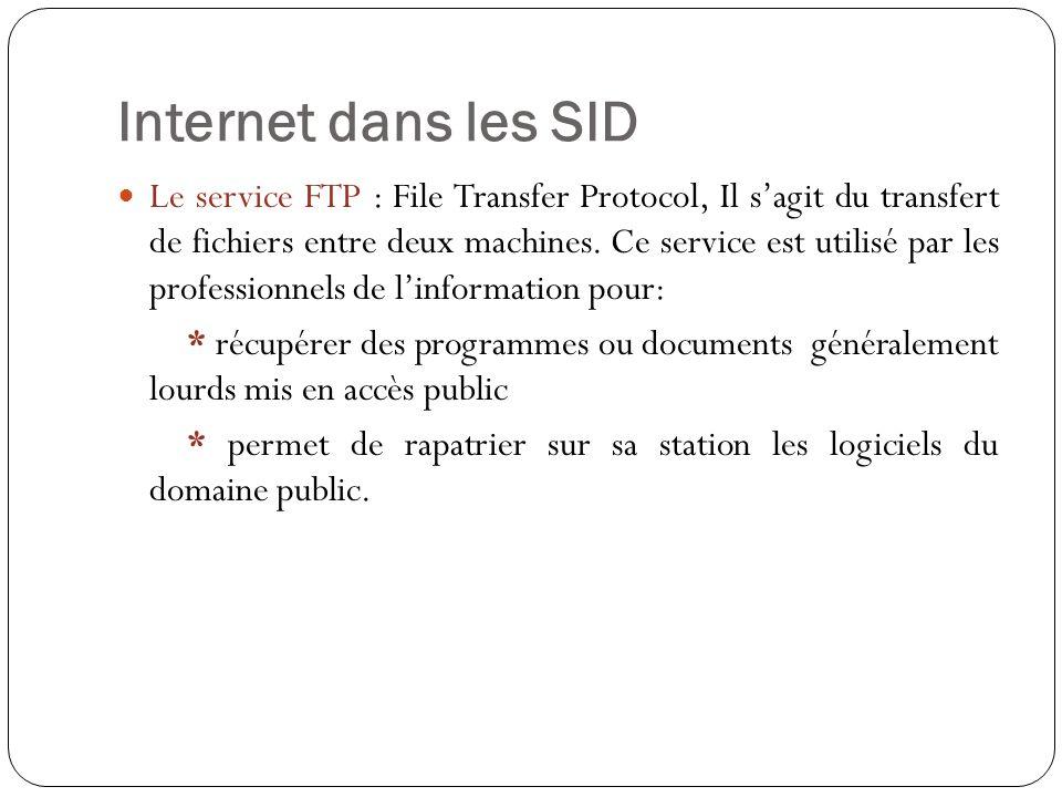 Internet dans les SID Le service FTP : File Transfer Protocol, Il sagit du transfert de fichiers entre deux machines. Ce service est utilisé par les p