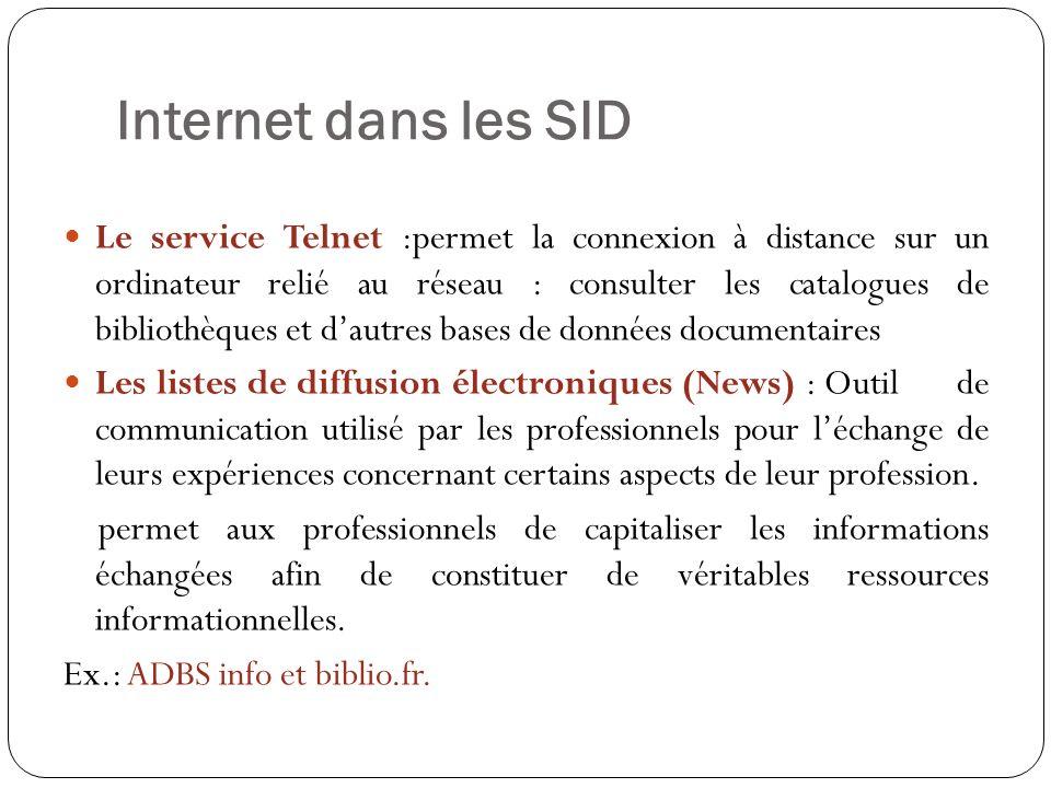 Internet dans les SID Le service Telnet :permet la connexion à distance sur un ordinateur relié au réseau : consulter les catalogues de bibliothèques