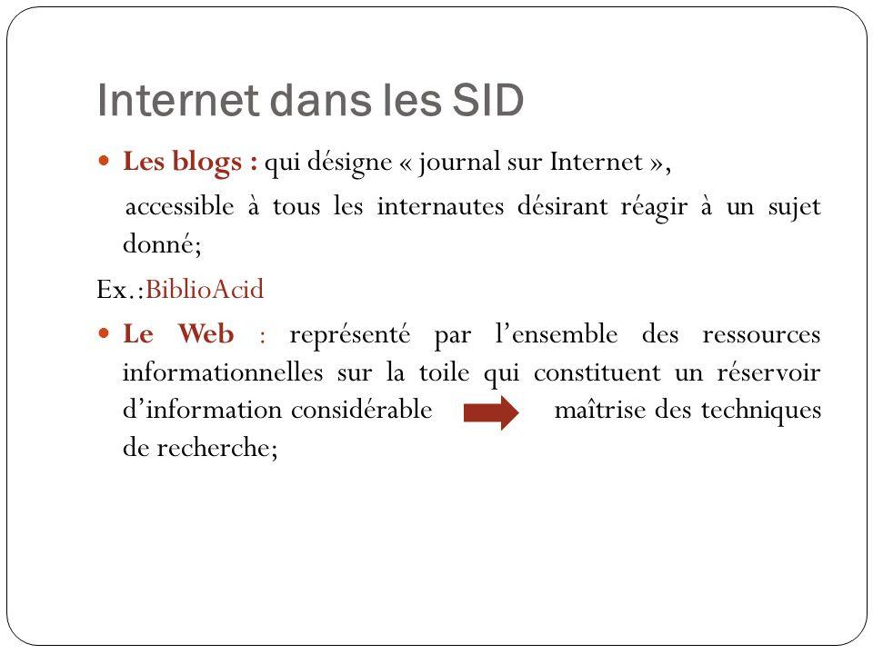 Internet dans les SID Les blogs : qui désigne « journal sur Internet », accessible à tous les internautes désirant réagir à un sujet donné; Ex.:Biblio