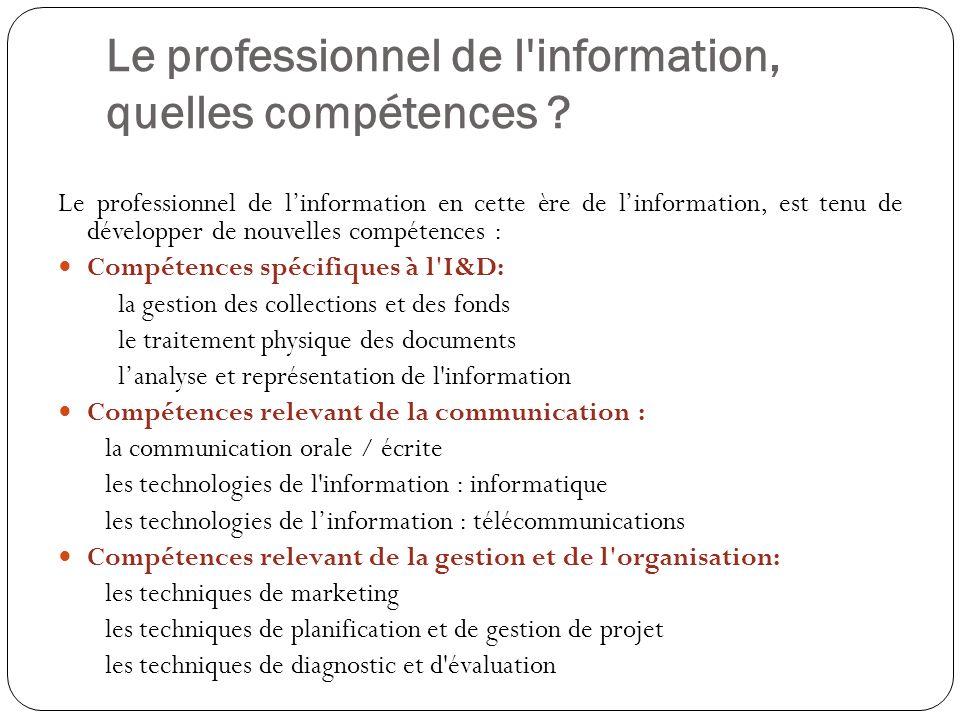 Le professionnel de l'information, quelles compétences ? Le professionnel de linformation en cette ère de linformation, est tenu de développer de nouv