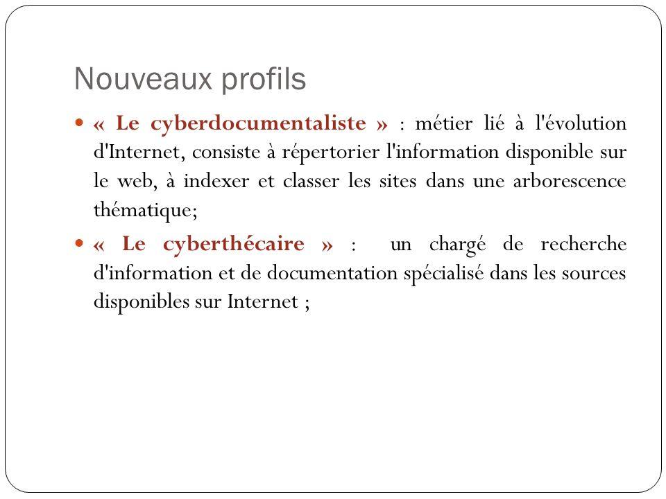 Nouveaux profils « Le cyberdocumentaliste » : métier lié à l'évolution d'Internet, consiste à répertorier l'information disponible sur le web, à index