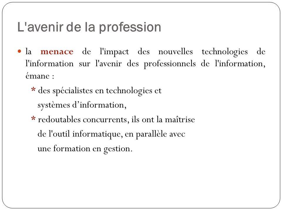 la menace de l'impact des nouvelles technologies de l'information sur l'avenir des professionnels de l'information, émane : * des spécialistes en tech