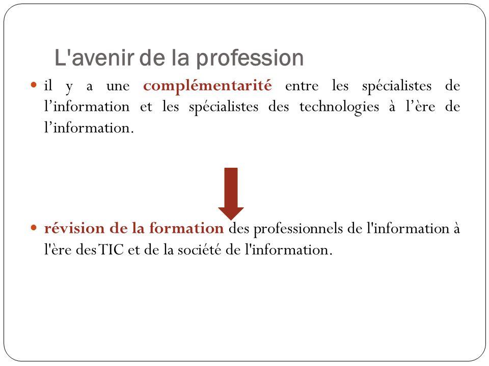 L avenir de la profession il y a une complémentarité entre les spécialistes de linformation et les spécialistes des technologies à lère de linformation.