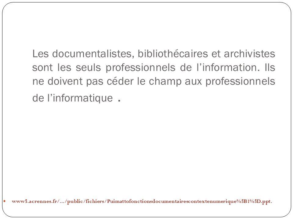 Les documentalistes, bibliothécaires et archivistes sont les seuls professionnels de linformation. Ils ne doivent pas céder le champ aux professionnel