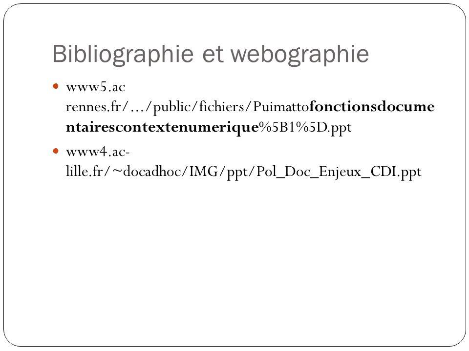 Bibliographie et webographie www5.ac rennes.fr/.../public/fichiers/Puimattofonctionsdocume ntairescontextenumerique%5B1%5D.ppt www4.ac- lille.fr/~docadhoc/IMG/ppt/Pol_Doc_Enjeux_CDI.ppt