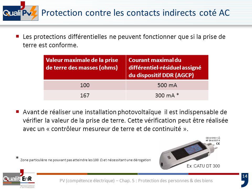 14 Les protections différentielles ne peuvent fonctionner que si la prise de terre est conforme. PV (compétence électrique) – Chap. 5 : Protection des