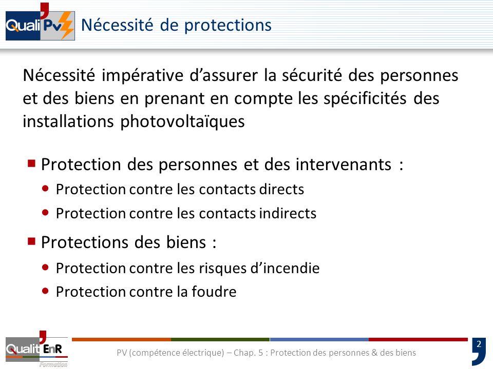 2 PV (compétence électrique) – Chap. 5 : Protection des personnes & des biens Nécessité de protections Protection des personnes et des intervenants :